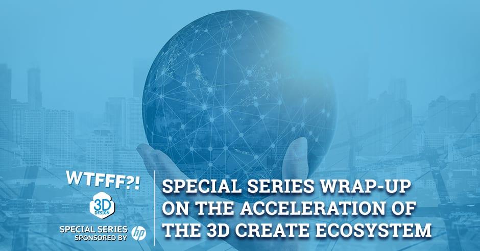 WTFSS 25 | 3D Create Ecosystem