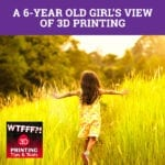 WTF 6-Year-Old | View Of 3D Printing