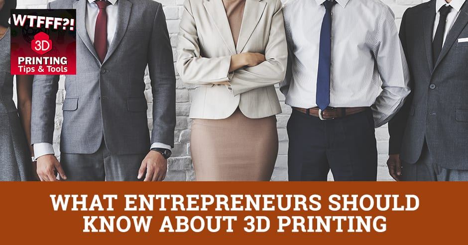 WTF Entrepreneurs | 3D Printing Entrepreneurship