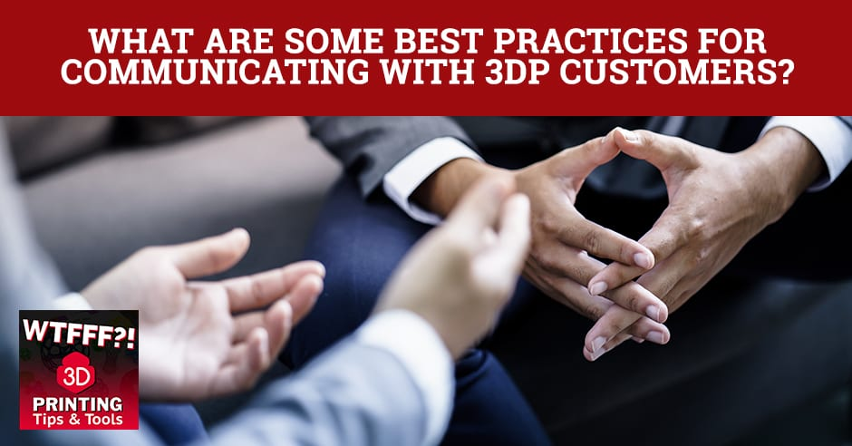 WTFF Practices | Communicating With 3DP Customers
